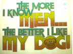 The More I Know Men... The Better I Like My Dog Unused Original Vintage T-Shirt Iron-On Heat Transfer